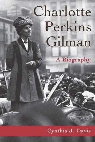 Charlotte Perkins Gilman: A Biography