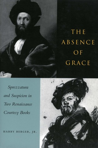 The Absence of Grace: Sprezzatura and Suspicion in Two Renaissance Courtesy Books