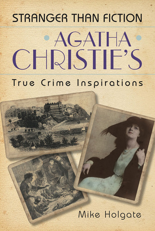 Agatha Christie's True Crime Inspirations by Mike Holgate