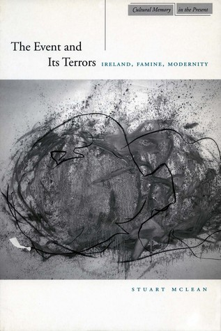 The Event and Its Terrors: Ireland, Famine, Modernity