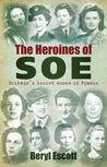 The Heroines of SOE: Britain's Secret Women in France