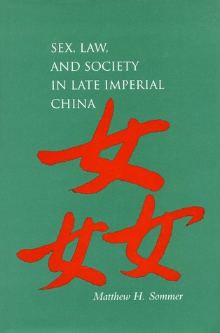 Sex, Law, and Society in Late Imperial China by Matthew Sommer