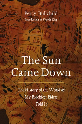 The Sun Came Down: The History of the World as My Blackfeet Elders Told It