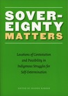 Sovereignty Matters: Locations of Contestation and Possibility in Indigenous Struggles for Self-Determination