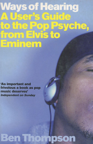 Ways of Hearing: A User's Guide to the Pop Psyche, from Elvis to Eminem