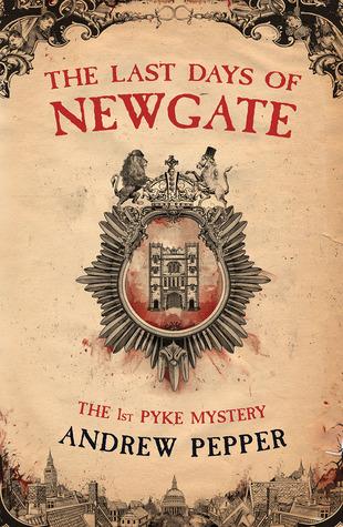 The Last Days of Newgate (A Pyke Mystery, #1)