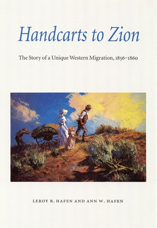 Handcarts to Zion by Leroy R. Hafen