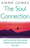 The Soul Connection: How to Access Your Higher Power and Discover Your True Self