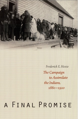 A Final Promise: The Campaign to Assimilate the Indians, 1880-1920