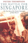 The Battle for Singapore: The True Story of the Greatest Catastrophe of World War II