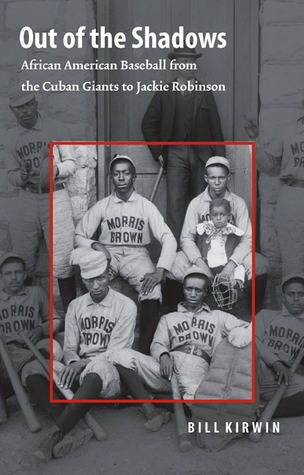 Out of the Shadows: African American Baseball from the Cuban Giants to Jackie Robinson