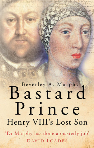 Bastard Prince: Henry VIII's Lost Son