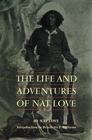 The Life and Adventures of Nat Love, Better Known in the Cattle Country as