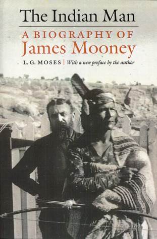 The Indian Man: A Biography of James Mooney