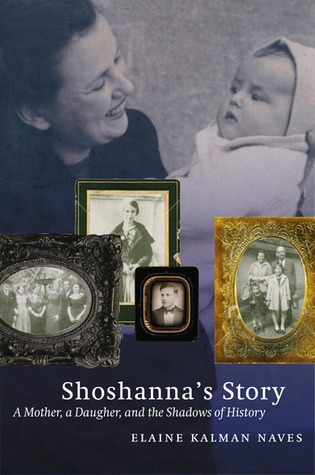 Shoshanna's Story: A Mother, a Daughter, and the Shadows of History