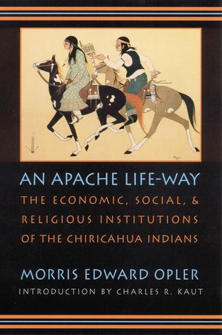 An Apache Life-Way: The Economic, Social, and Religious Institutions of the Chiricahua Indians