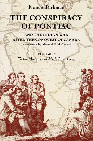 The Conspiracy of Pontiac and the Indian War after the Conquest of Canada, Volume 1: To the Massacre at Michillimackinac