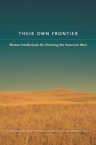 Their Own Frontier: Women Intellectuals Re-Visioning the American West