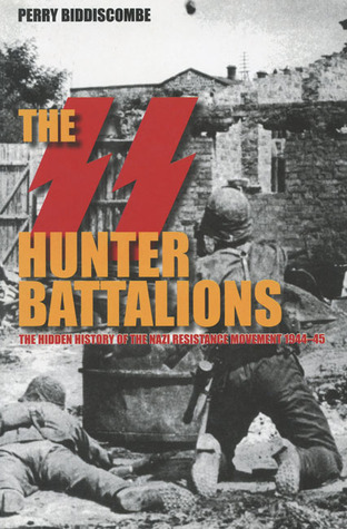 The SS Hunter Battalions: The Hidden History of the Nazi Resistance Movement 1944-5