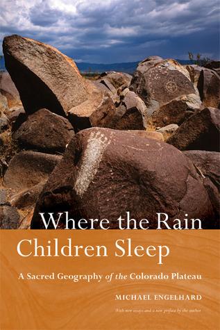 Where the Rain Children Sleep: A Sacred Geography of the Colorado Plateau