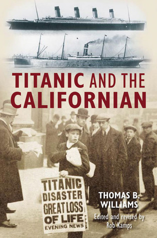 Titanic and the Californian by Thomas B. Williams