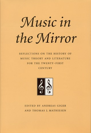 Music in the Mirror: Reflections on the History of Music Theory and Literature for the Twenty-First Century