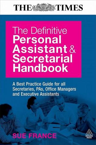 The Definitive Personal Assistant and Secretarial Handbook: A Best Practice Guide for All Secretaries, PAs, Office Managers and Executive Assistants
