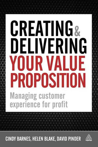 Creating and Delivering Your Value Proposition by Cindy Barnes