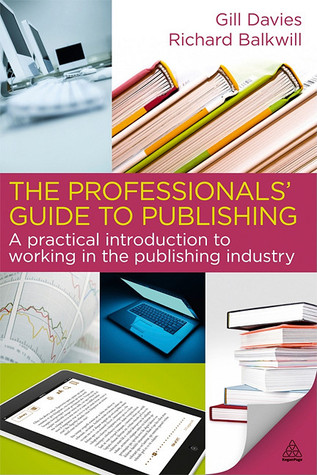 the-professionals-guide-to-publishing-a-practical-introduction-to-working-in-the-publishing-industry