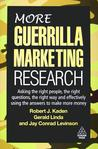 More Guerrilla Marketing Research: Asking the Right People, the Right Questions, the Right Way, and Effectively Using the Answers to Make More Money