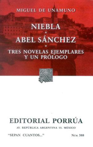 Niebla. Abel Sánchez. Tres Novelas Ejemplares y un Prólogo. (Sepan Cuantos, #388)