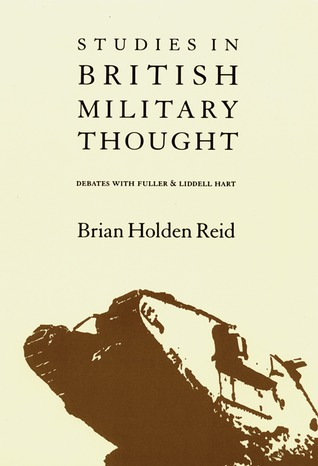 Studies in British Military Thought: Debates With Fuller and Liddell Hart