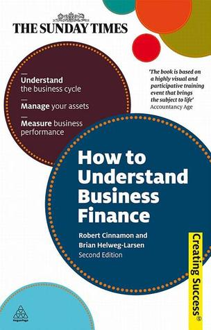 How to Understand Business Finance: Understand the Business Cycle; Manage Your Assets; Measure Business Performance