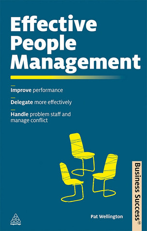 Effective People Management: Improve Performance, Delegate More Effectively, Handle Problem Staff and Manage Conflict