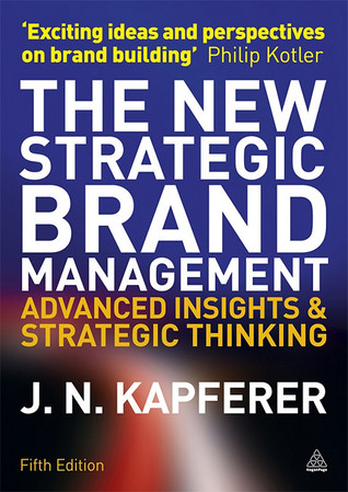 New Strategic Brand Management: Advanced Insights and Strategic Thinking