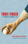 Three Finger: The Mordecai Brown Story