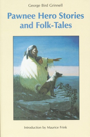 Pawnee Hero Stories and Folk-Tales: with Notes on The Origin, Customs and Characters of the Pawnee People