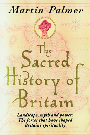 The Sacred History of Britain: Landscape, Myth and Power: The Forces that Have Shaped Britain's Spirituality