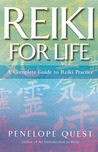 Reiki for Life: A Complete Guide to Reiki Practice