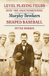 Level Playing Fields: How the Groundskeeping Murphy Brothers Shaped Baseball