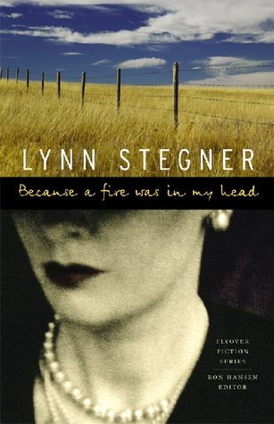 Because a Fire Was in My Head by Lynn Stegner