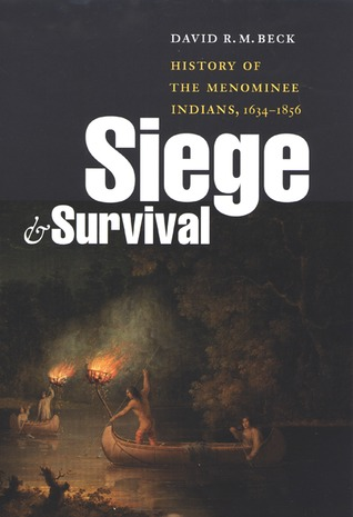 Siege and Survival: History of the Menominee Indians, 1634-1856