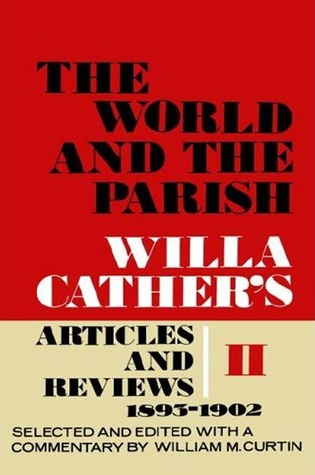 The World and the Parish, Volume 2: Willa Cather's Articles and Reviews, 1893-1902