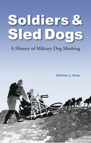 Soldiers and Sled Dogs: A History of Military Dog Mushing