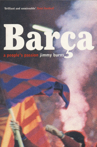 Barca: A People's Passion by Jimmy Burns