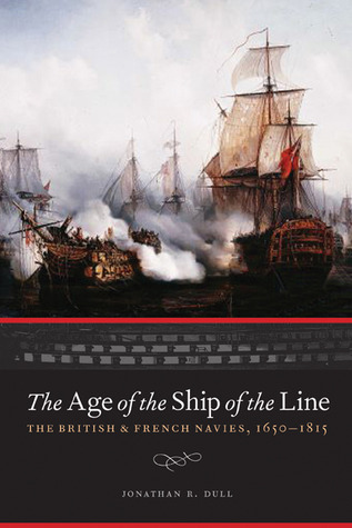The Age of the Ship of the Line: The British and French Navies, 1650-1815
