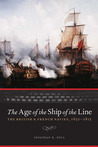 The Age of the Ship of the Line: The British and French Navies, 1650-1815 (Studies in War, Society, and the Military)