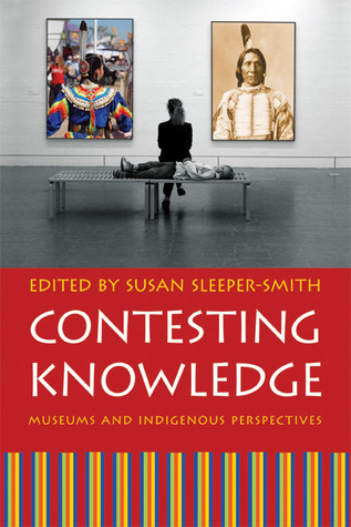 Contesting Knowledge: Museums and Indigenous Perspectives