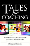 Tales for Coaching: Using Stories and Metaphors with Individuals & Small Groups