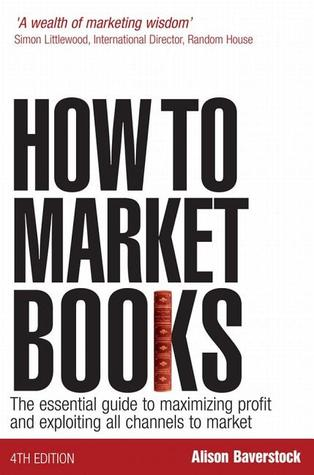 how-to-market-books-the-essential-guide-to-maximizing-profit-and-exploiting-all-channels-to-market